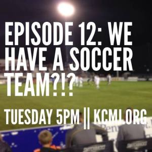 Episode 12: We Have a Soccer Team?!?